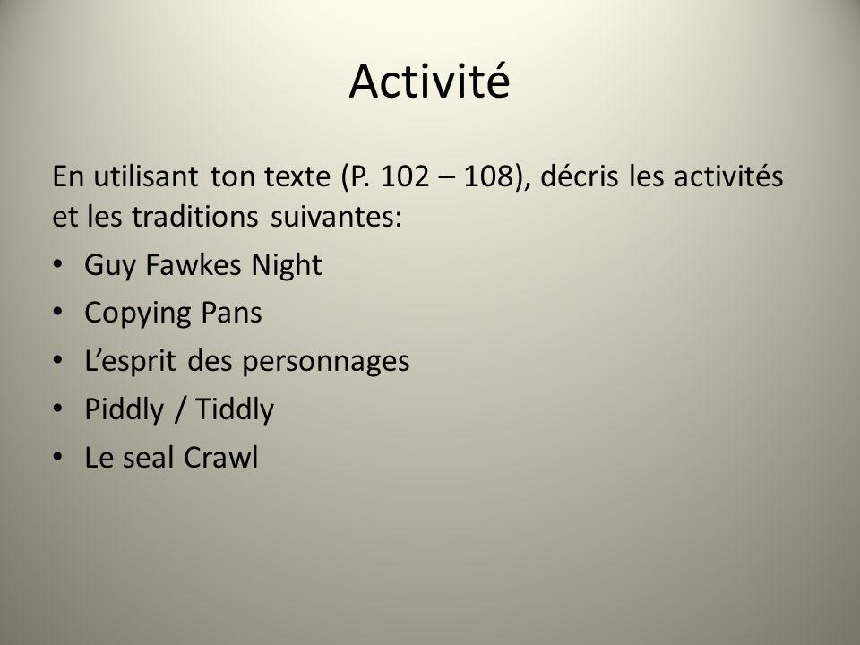 Activité En utilisant ton texte (P. 102 – 108), décris les activités et les traditions suivantes: Guy Fawkes Night.