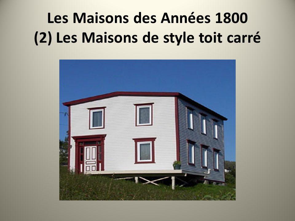 Les Maisons des Années 1800 (2) Les Maisons de style toit carré