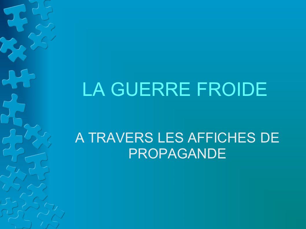 A TRAVERS LES AFFICHES DE PROPAGANDE