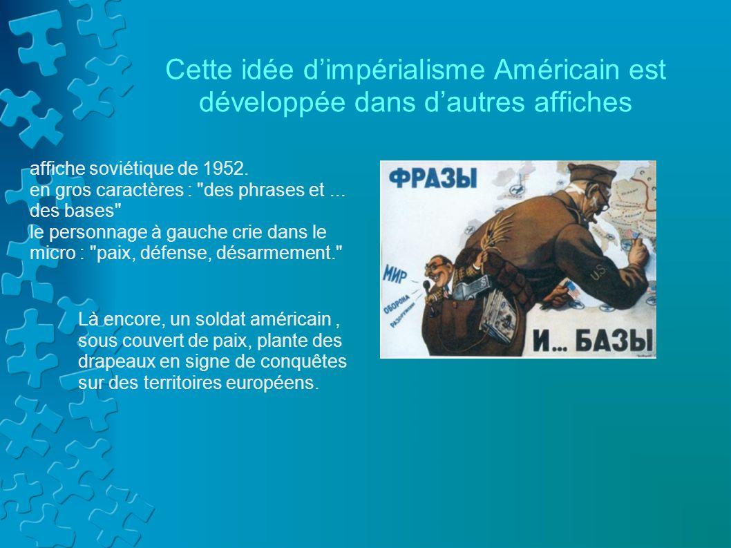 Cette idée d'impérialisme Américain est développée dans d'autres affiches