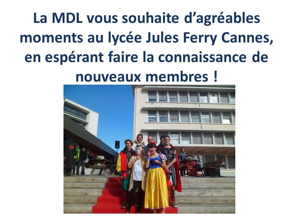 La MDL vous souhaite d'agréables moments au lycée Jules Ferry Cannes, en espérant faire la connaissance de nouveaux membres !