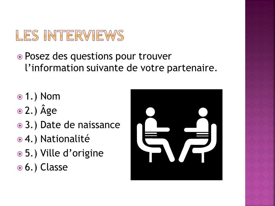 Les interviews Posez des questions pour trouver l'information suivante de votre partenaire. 1.) Nom.