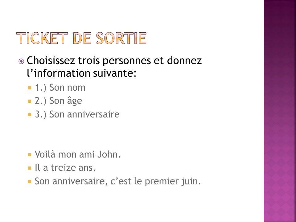 Ticket de sortie Choisissez trois personnes et donnez l'information suivante: 1.) Son nom. 2.) Son âge.