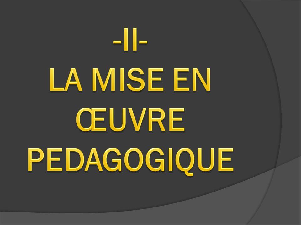 -II- LA MISE EN ŒUVRE PEDAGOGIQUE