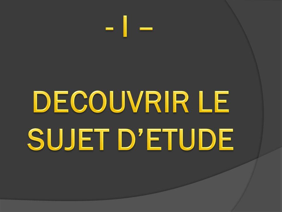 - I – DECOUVRIR LE SUJET D'ETUDE