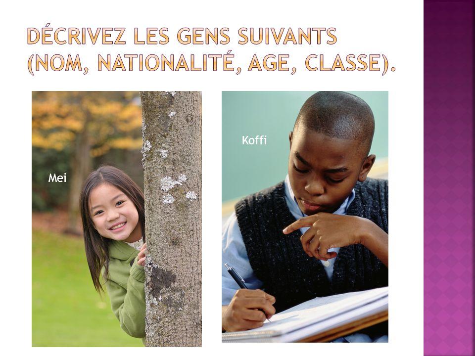 Décrivez les gens suivants (nom, nationalité, age, classe).