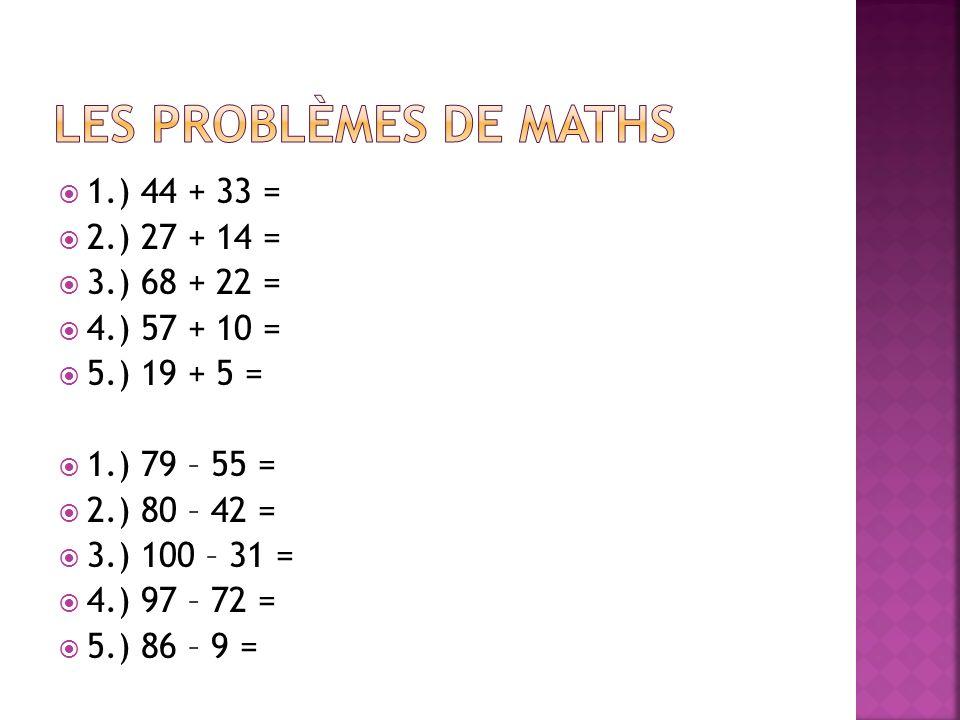Les problèmes de maths 1.) 44 + 33 = 2.) 27 + 14 = 3.) 68 + 22 =