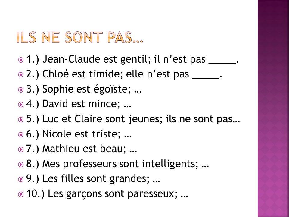 Ils ne sont pas… 1.) Jean-Claude est gentil; il n'est pas _____.