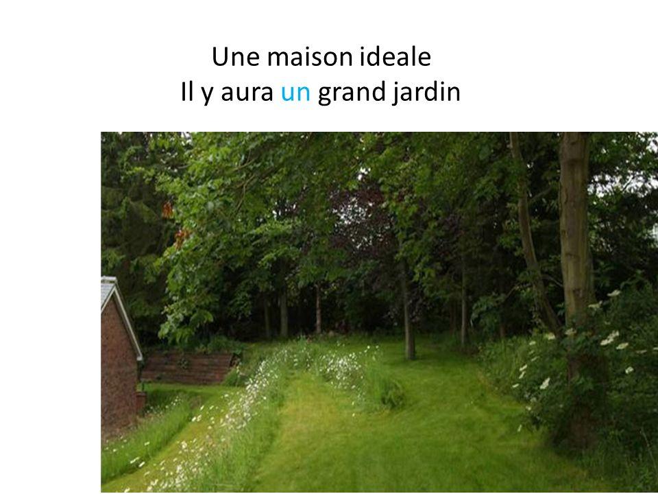 Une maison ideale Il y aura un grand jardin