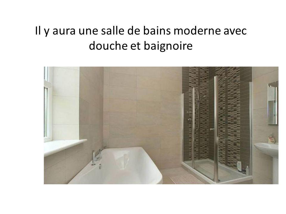 Il y aura une salle de bains moderne avec douche et baignoire