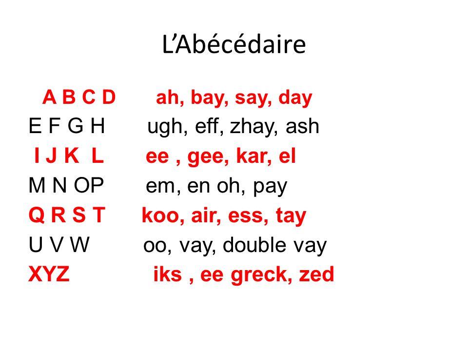 L'Abécédaire E F G H ugh, eff, zhay, ash I J K L ee , gee, kar, el