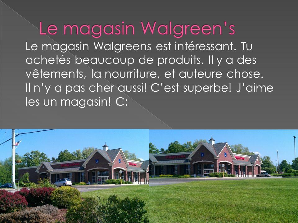 Le magasin Walgreen's Le magasin Walgreens est intéressant. Tu achetés beaucoup de produits. Il y a des vêtements, la nourriture, et auteure chose.