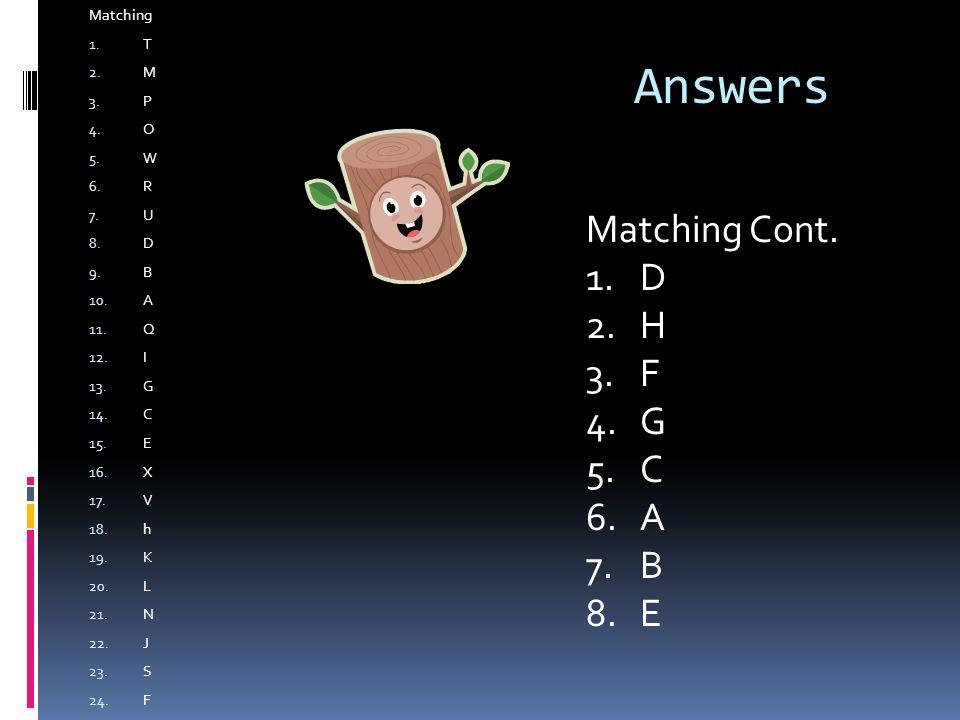 Answers Matching Cont. D H F G C A B E Matching T M P O W R U D B A Q
