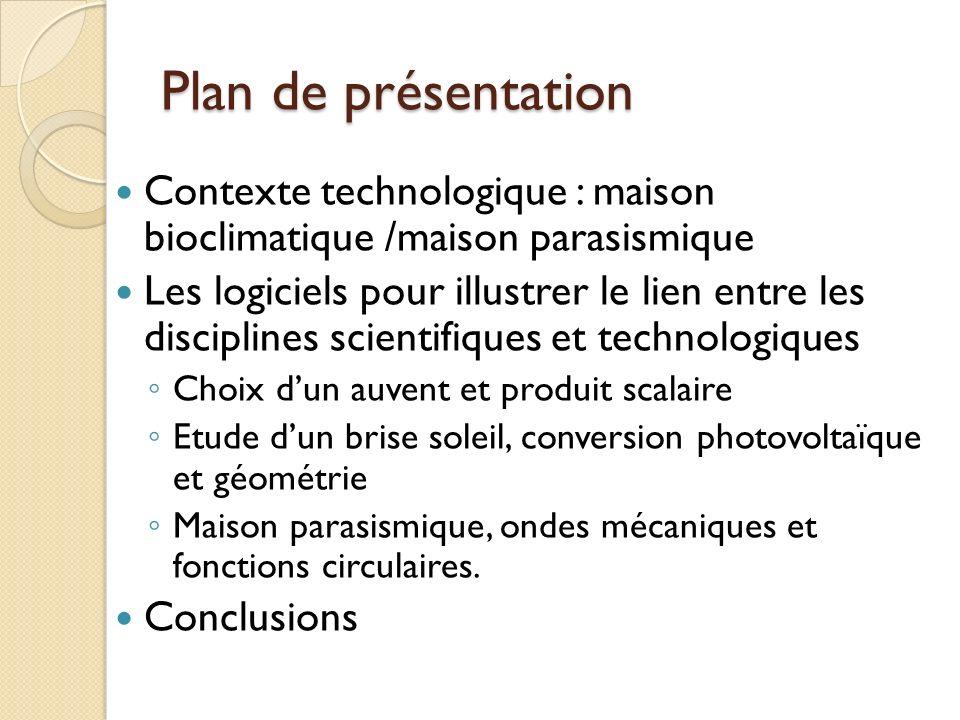 Plan de présentation Contexte technologique : maison bioclimatique /maison parasismique.