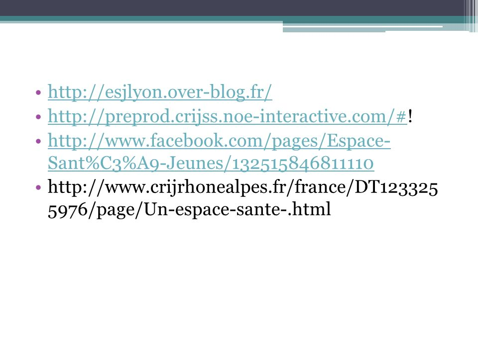 http://esjlyon.over-blog.fr/ http://preprod.crijss.noe-interactive.com/#! http://www.facebook.com/pages/Espace- Sant%C3%A9-Jeunes/132515846811110.