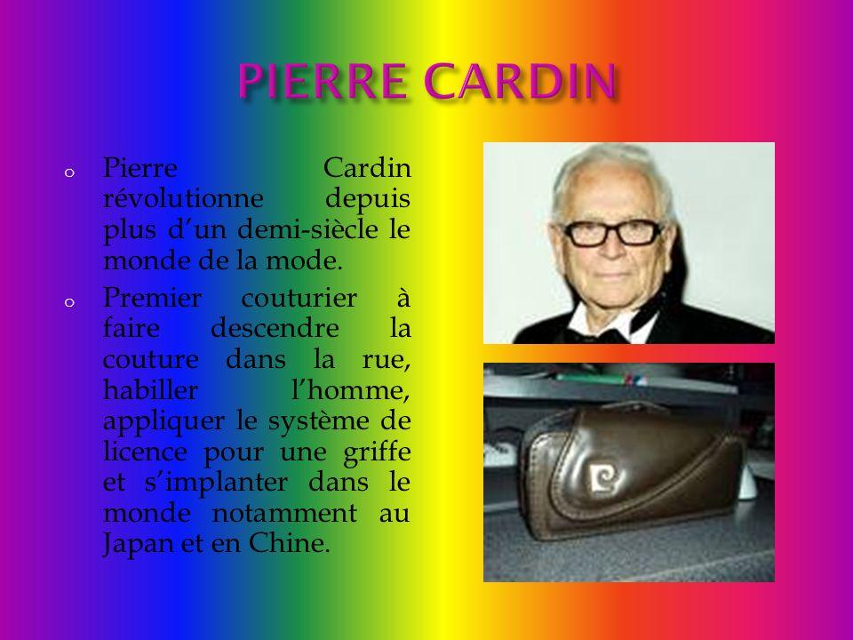 PIERRE CARDIN Pierre Cardin révolutionne depuis plus d'un demi-siècle le monde de la mode.
