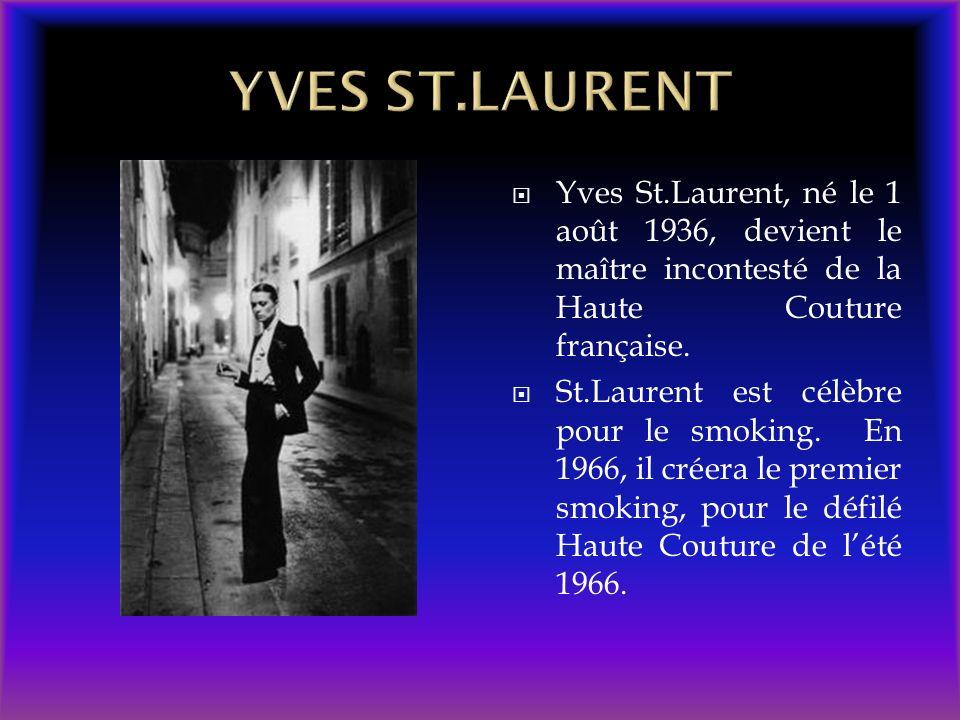 YVES ST.LAURENT Yves St.Laurent, né le 1 août 1936, devient le maître incontesté de la Haute Couture française.