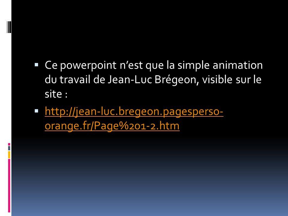 Ce powerpoint n'est que la simple animation du travail de Jean-Luc Brégeon, visible sur le site :