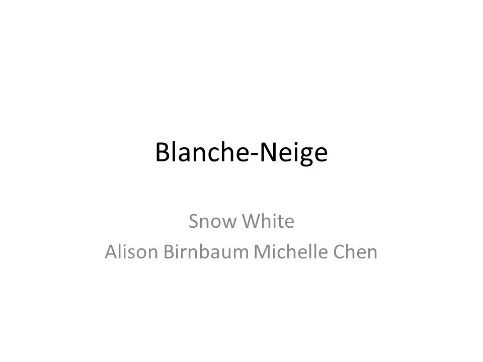 Snow White Alison Birnbaum Michelle Chen