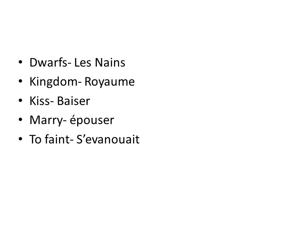 Dwarfs- Les Nains Kingdom- Royaume Kiss- Baiser Marry- épouser To faint- S'evanouait