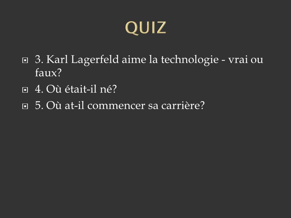 QUIZ 3. Karl Lagerfeld aime la technologie - vrai ou faux