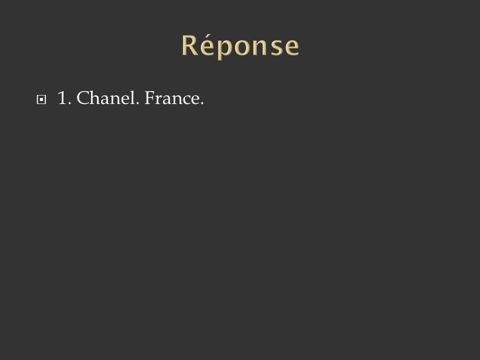 Réponse 1. Chanel. France.