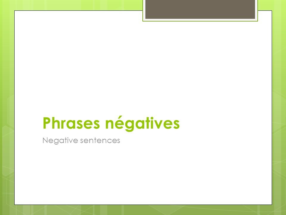 Phrases négatives Negative sentences