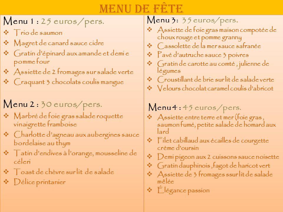 Menu de fête Menu 1 : 25 euros /pers. Menu 2 : 30 euros/pers.