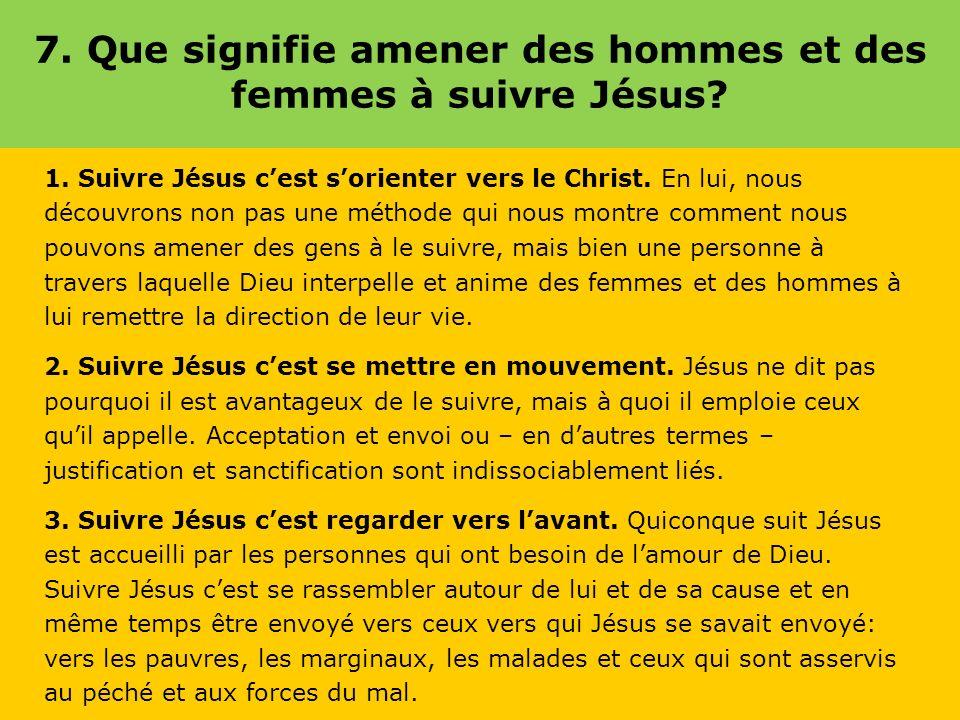 7. Que signifie amener des hommes et des femmes à suivre Jésus