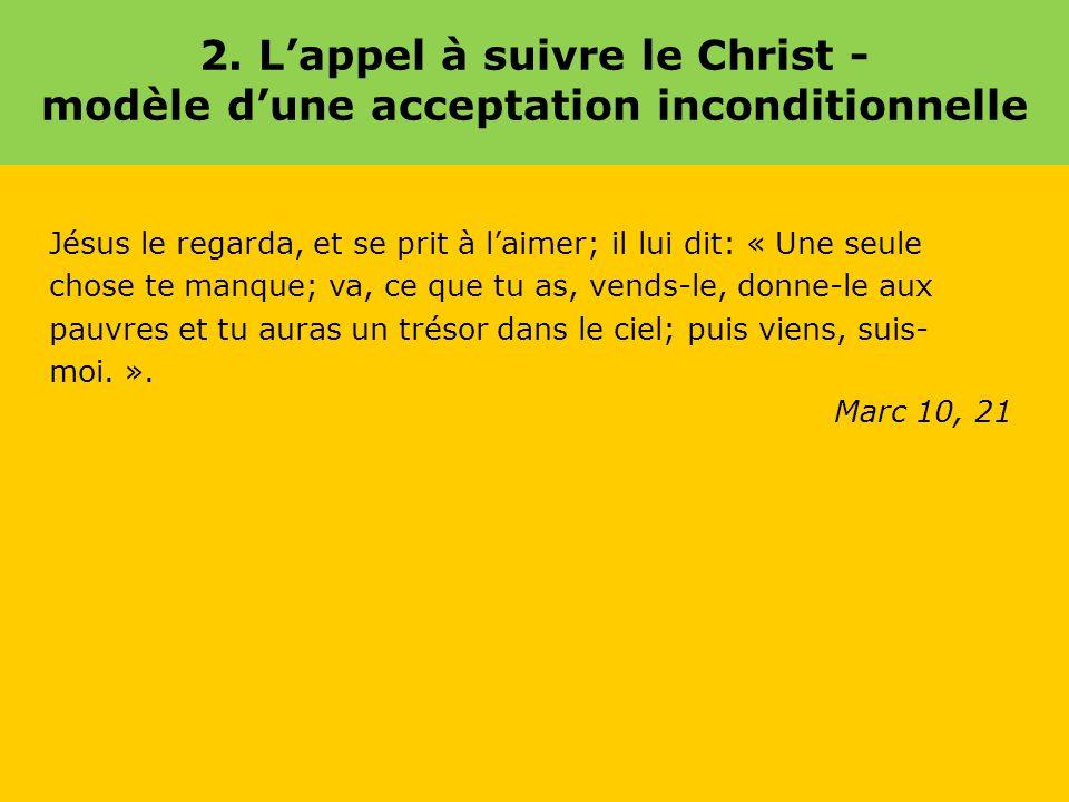 2. L'appel à suivre le Christ - modèle d'une acceptation inconditionnelle