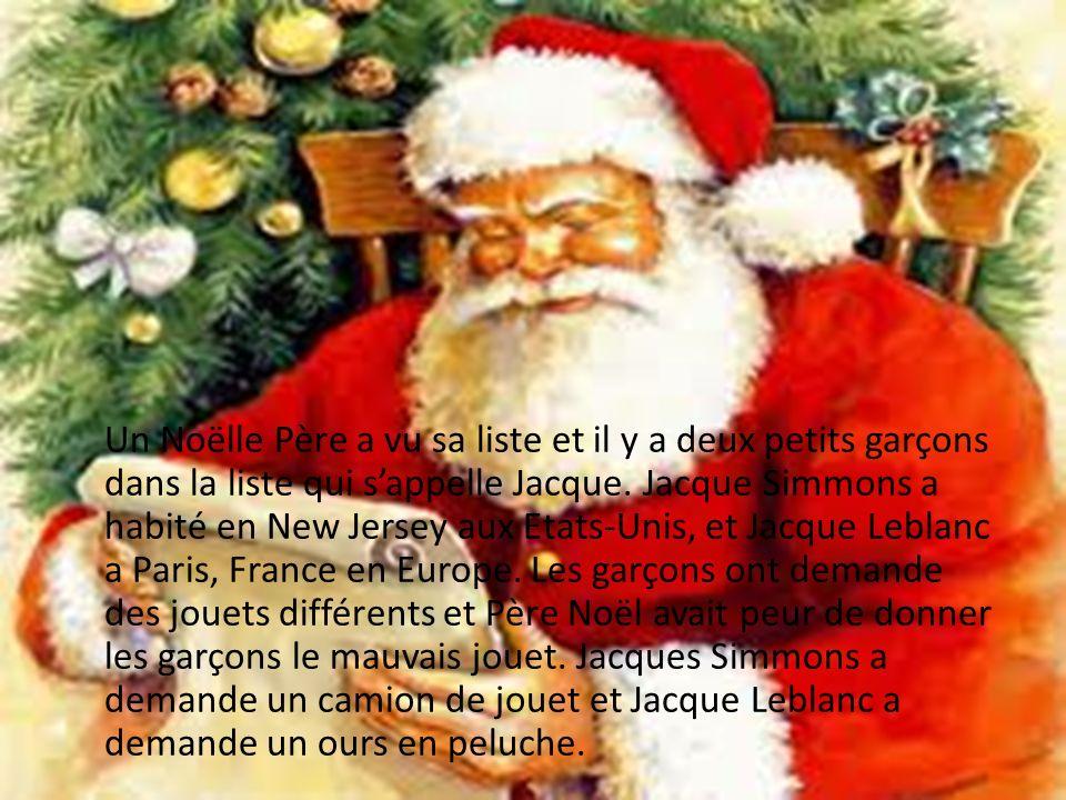Un Noëlle Père a vu sa liste et il y a deux petits garçons dans la liste qui s'appelle Jacque.