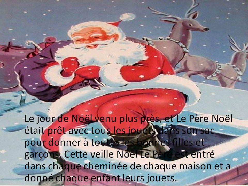 Le jour de Noël venu plus près, et Le Père Noël était prêt avec tous les jouets dans son sac pour donner à toutes les bonnes filles et garçons.