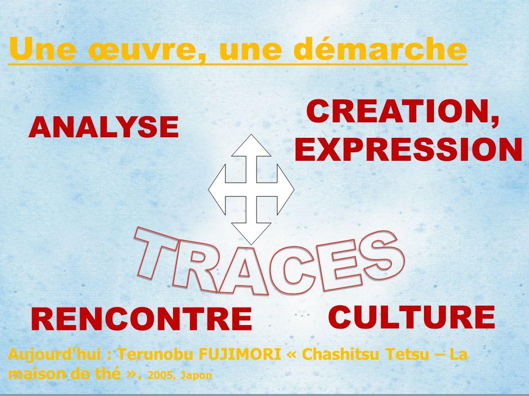 TRACES Une œuvre, une démarche CREATION, EXPRESSION CULTURE RENCONTRE