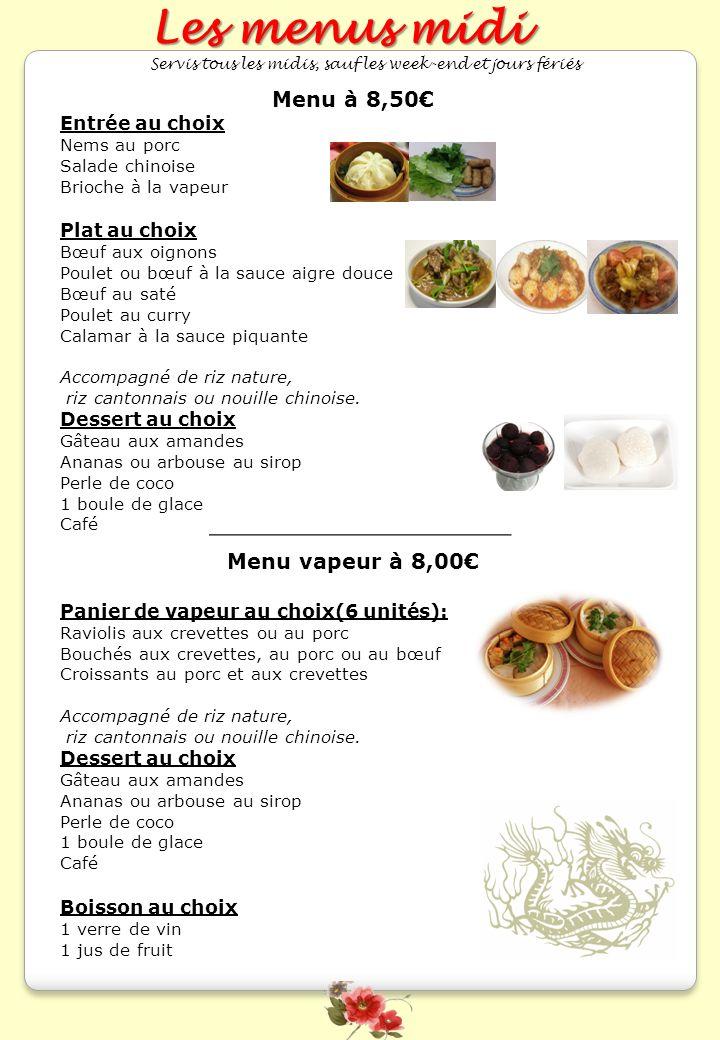Les menus midi Menu à 8,50€ Menu vapeur à 8,00€ Entrée au choix