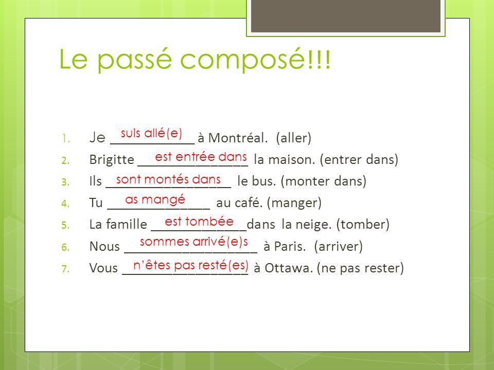 Le passé composé!!! Je ___________ à Montréal. (aller)