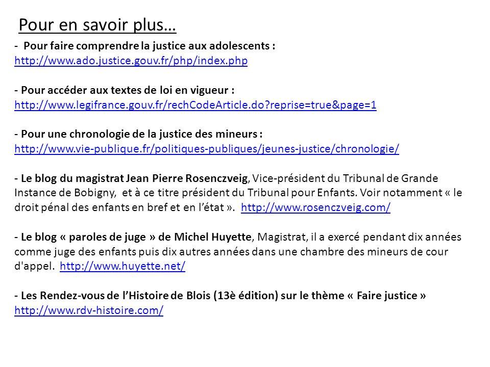 Pour en savoir plus… - Pour faire comprendre la justice aux adolescents : http://www.ado.justice.gouv.fr/php/index.php.