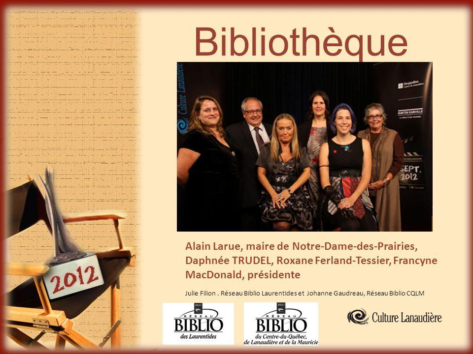 Bibliothèque Alain Larue, maire de Notre-Dame-des-Prairies, Daphnée TRUDEL, Roxane Ferland-Tessier, Francyne MacDonald, présidente.