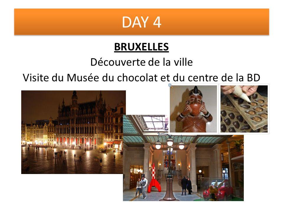 DAY 4 BRUXELLES Découverte de la ville Visite du Musée du chocolat et du centre de la BD