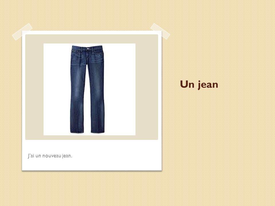Un jean J'ai un nouveau jean.