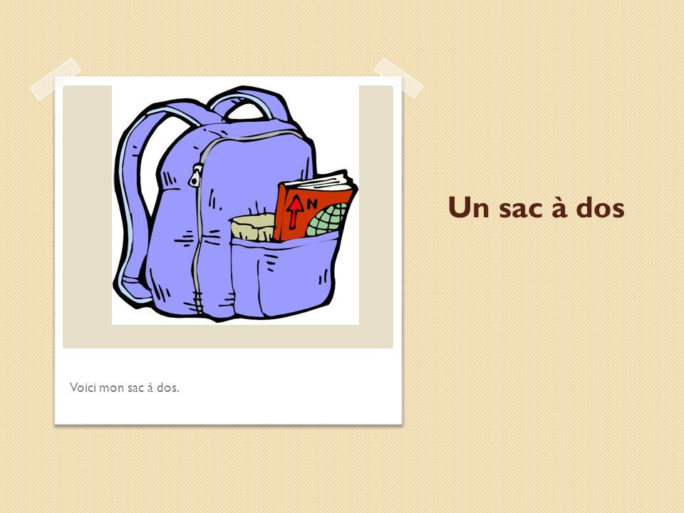 Un sac à dos Voici mon sac à dos.