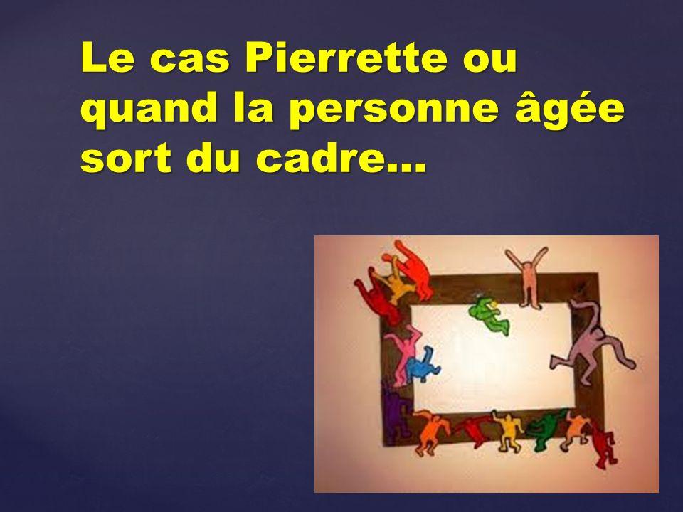 Le cas Pierrette ou quand la personne âgée sort du cadre…