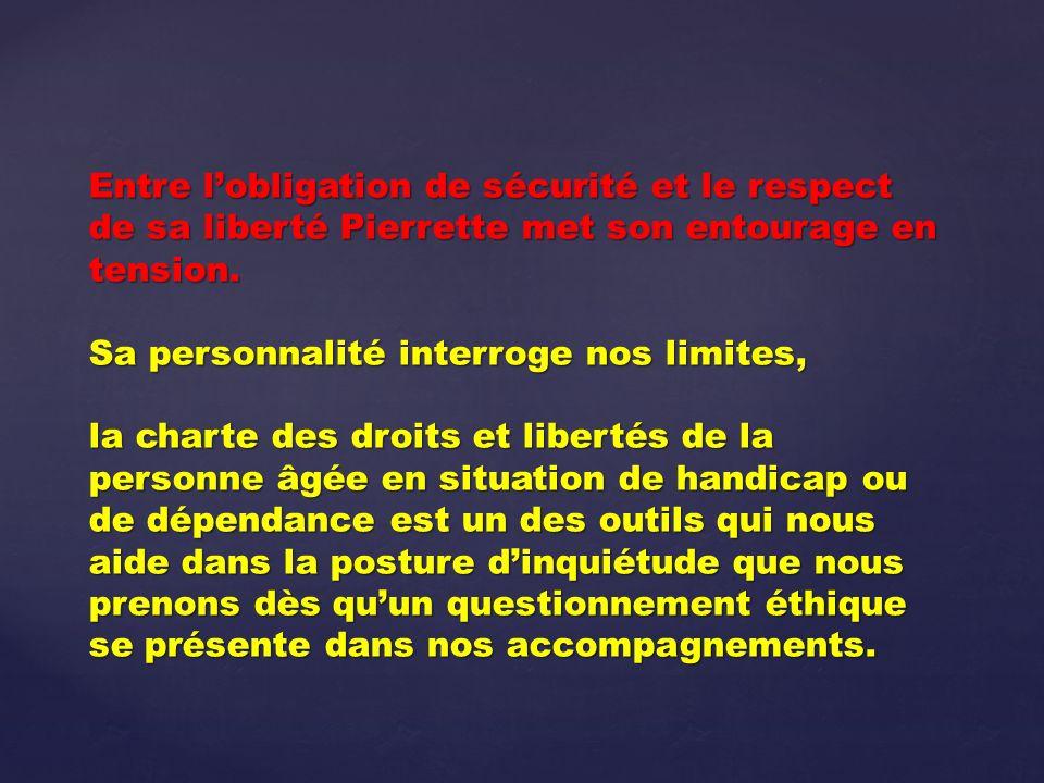 Entre l'obligation de sécurité et le respect de sa liberté Pierrette met son entourage en tension.