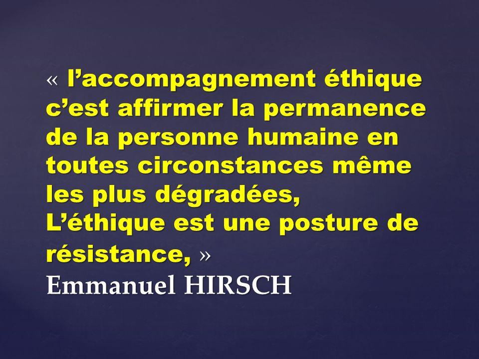 « l'accompagnement éthique c'est affirmer la permanence de la personne humaine en toutes circonstances même les plus dégradées, L'éthique est une posture de résistance, » Emmanuel HIRSCH