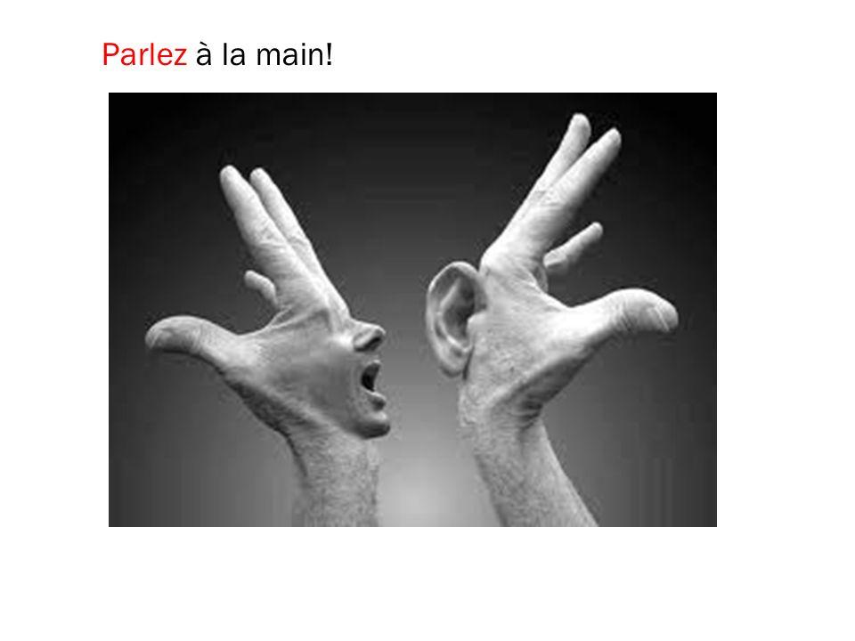 Parlez à la main!