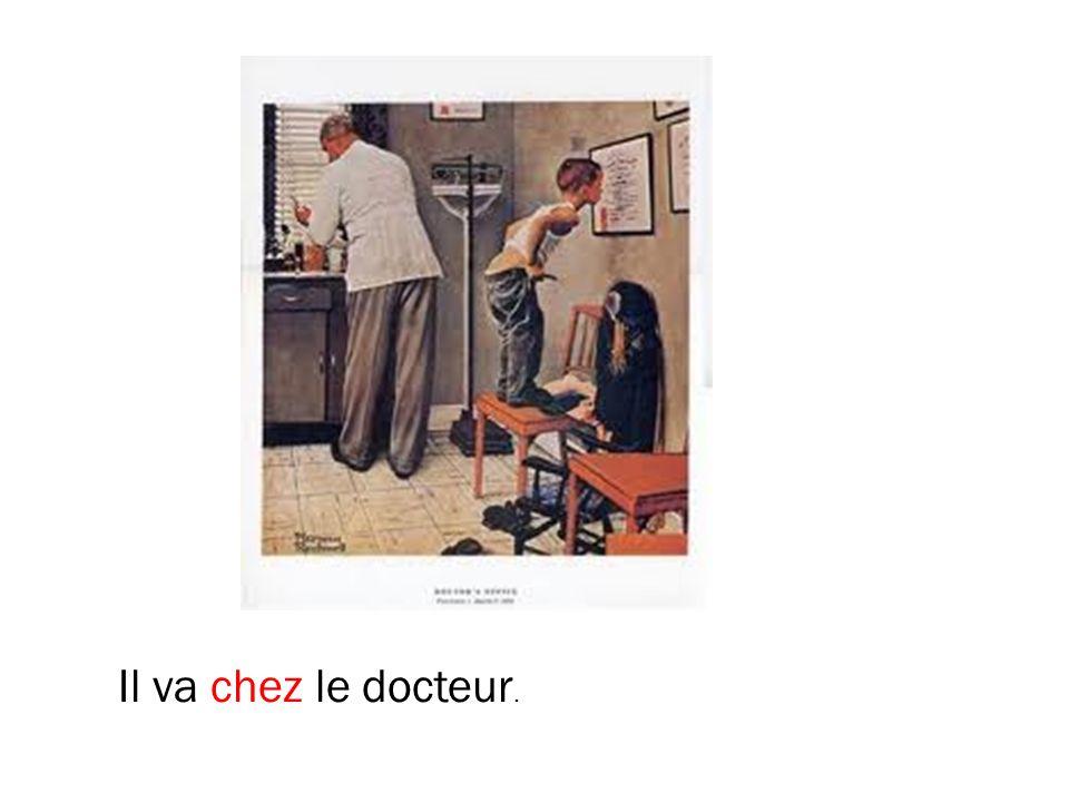 Il va chez le docteur.