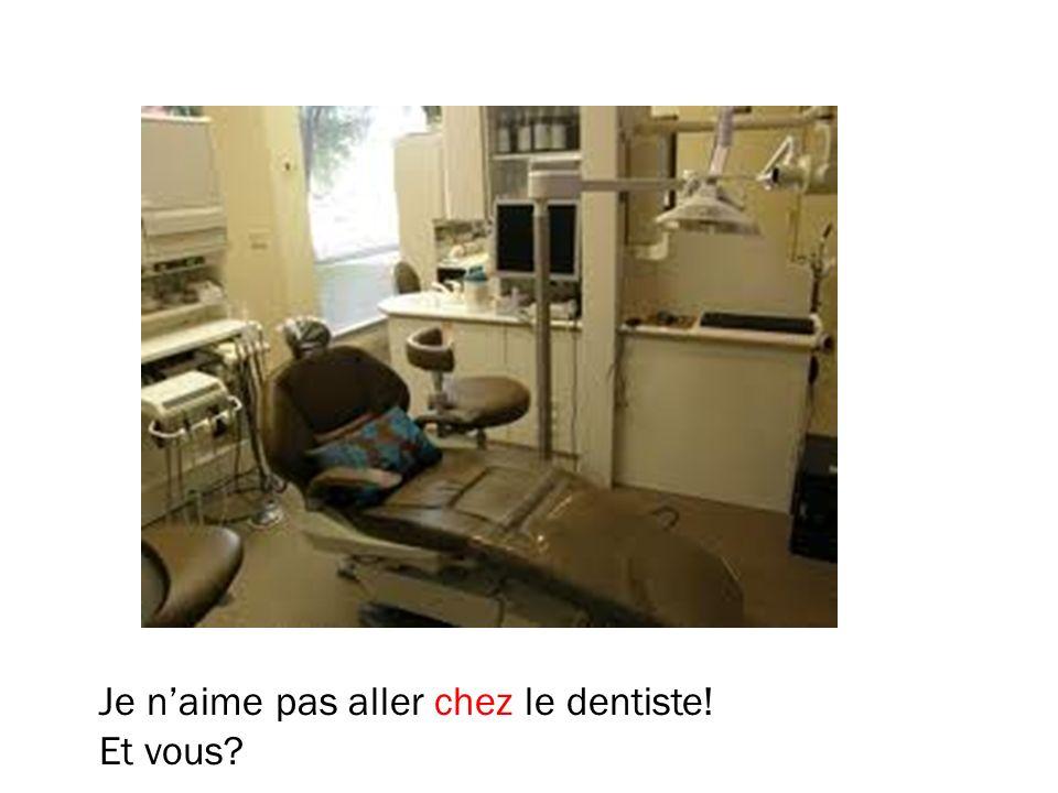 Je n'aime pas aller chez le dentiste!