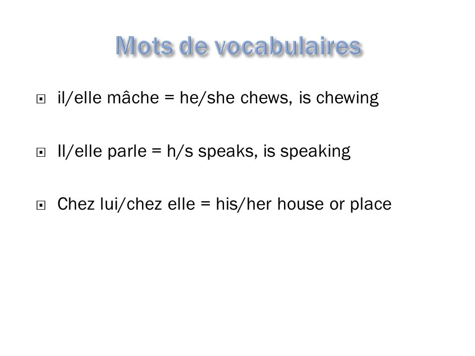 Mots de vocabulaires il/elle mâche = he/she chews, is chewing