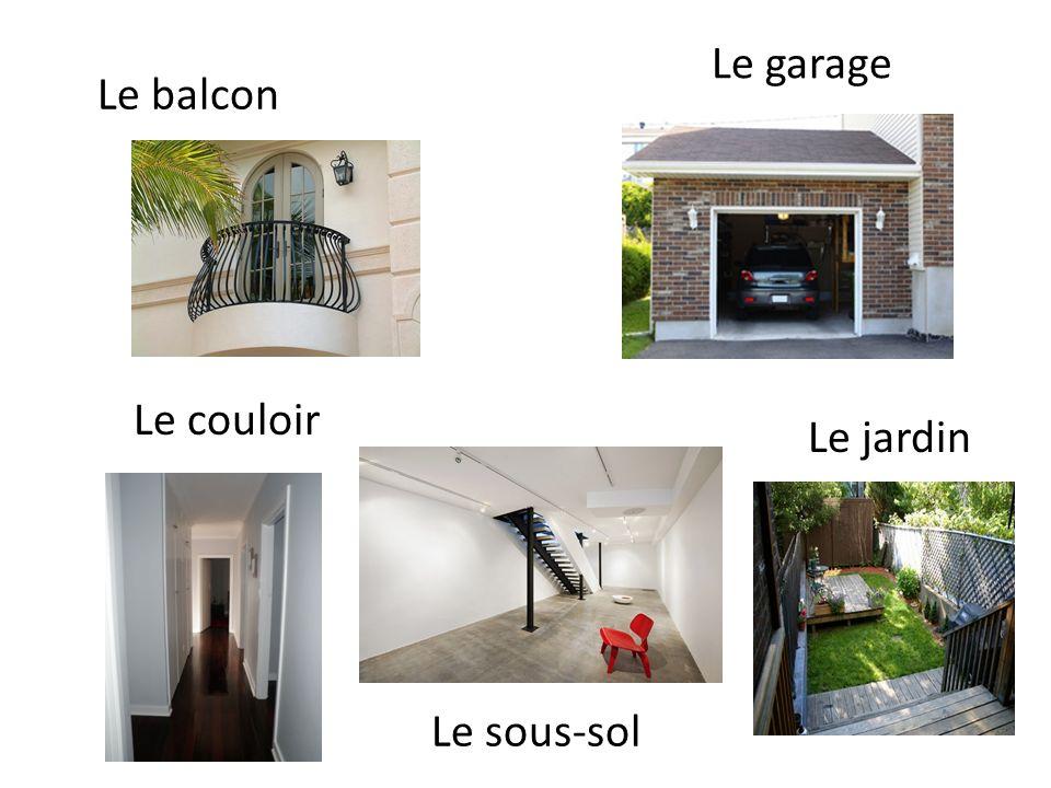 Le garage Le balcon Le couloir Le jardin Le sous-sol