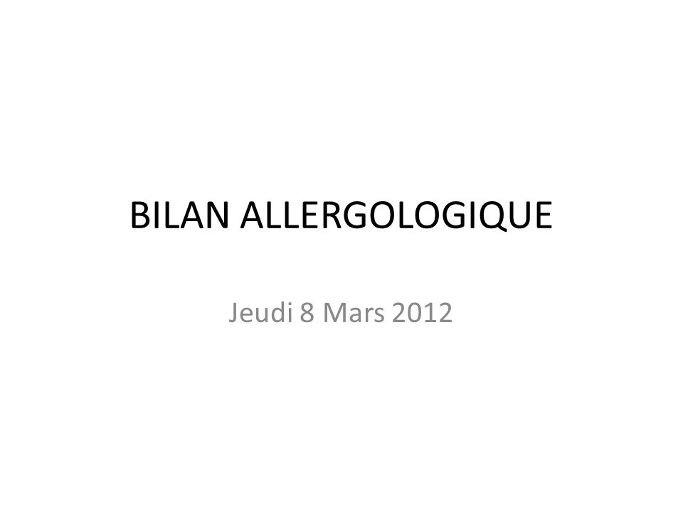 BILAN ALLERGOLOGIQUE Jeudi 8 Mars 2012