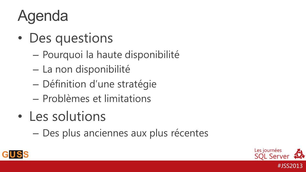 Agenda Des questions Les solutions Pourquoi la haute disponibilité